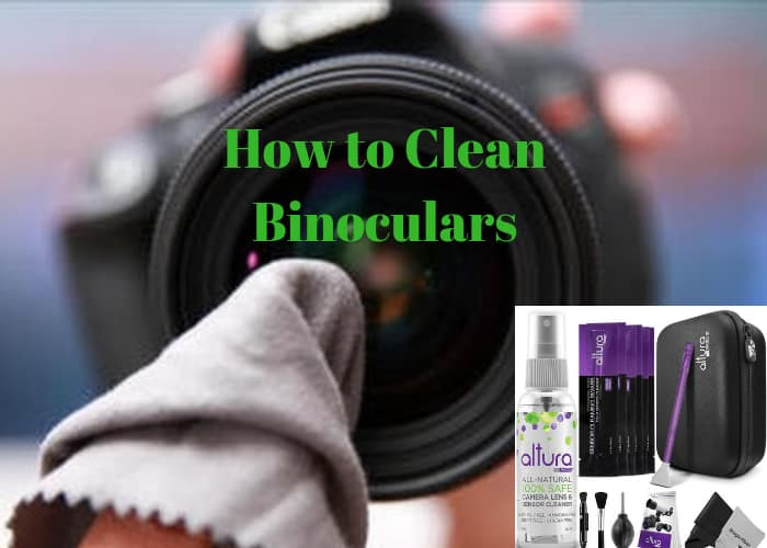 How to Clean Binoculars Inside, how to clean binoculars internally,