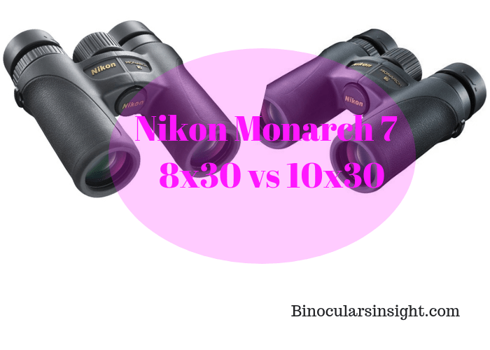 nikon monarch 7 8x30 vs 10x30